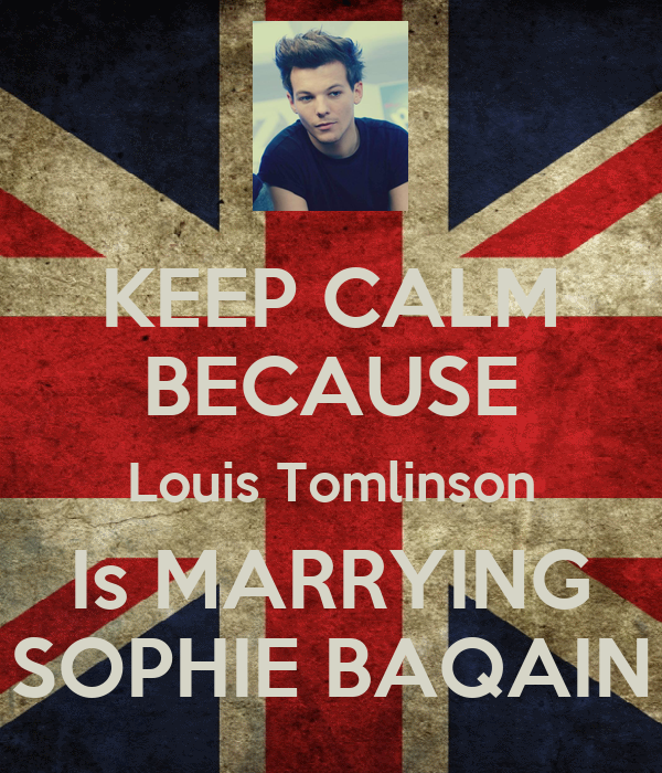 KEEP CALM BECAUSE Louis Tomlinson Is MARRYING SOPHIE BAQAIN