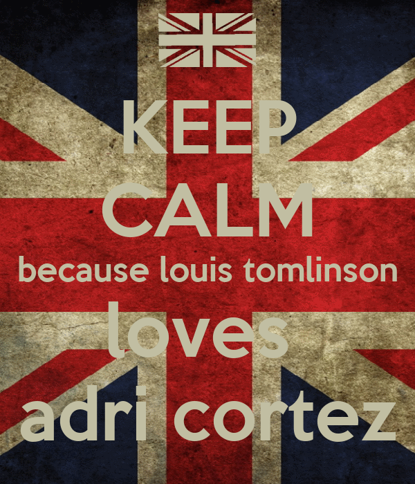KEEP CALM because louis tomlinson loves  adri cortez