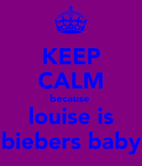 KEEP CALM because  louise is biebers baby
