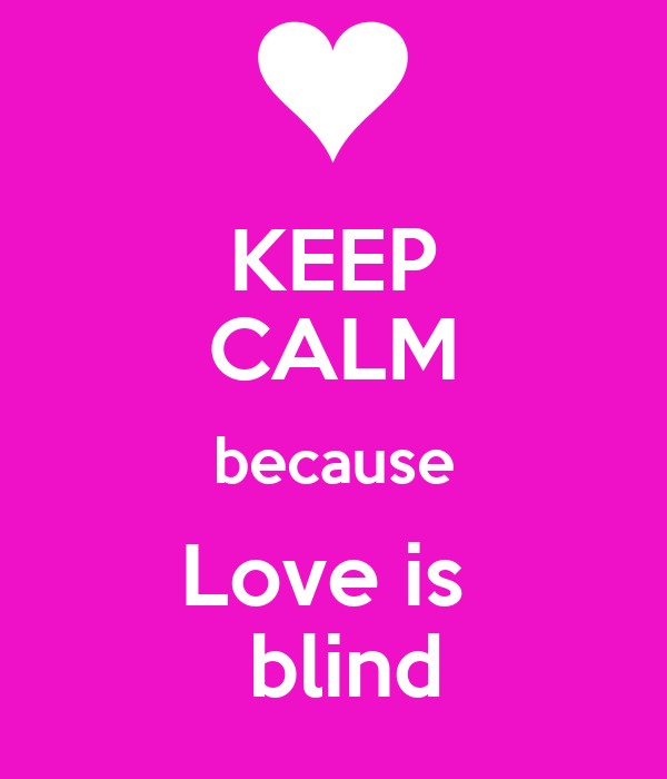 KEEP CALM because Love is   blind