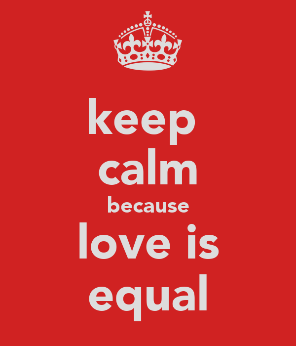 keep  calm because love is equal