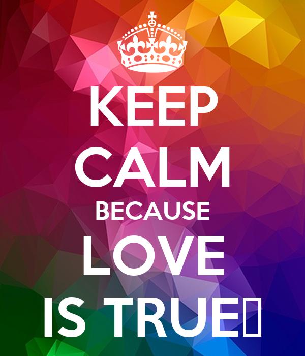 KEEP CALM BECAUSE LOVE IS TRUE💋