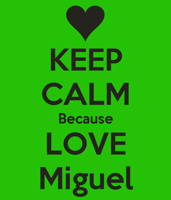 KEEP CALM Because LOVE Miguel