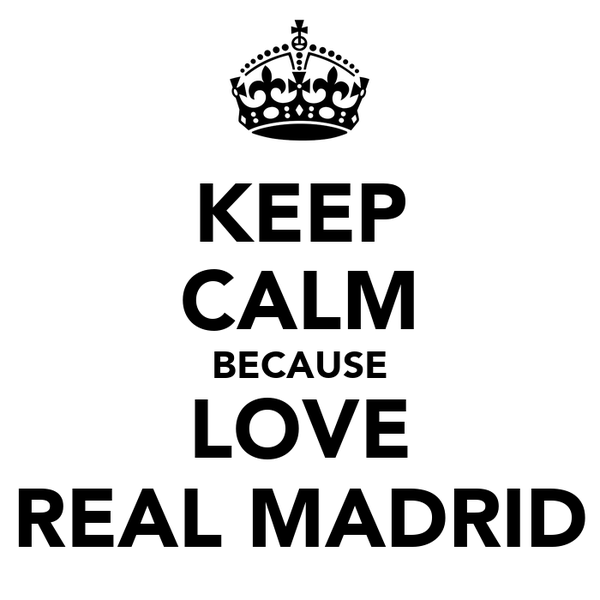 KEEP CALM BECAUSE LOVE REAL MADRID