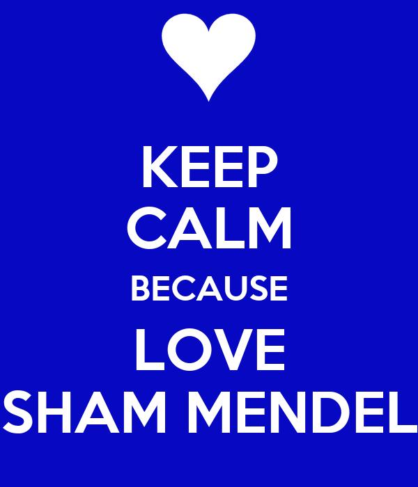 KEEP CALM BECAUSE LOVE SHAM MENDEL