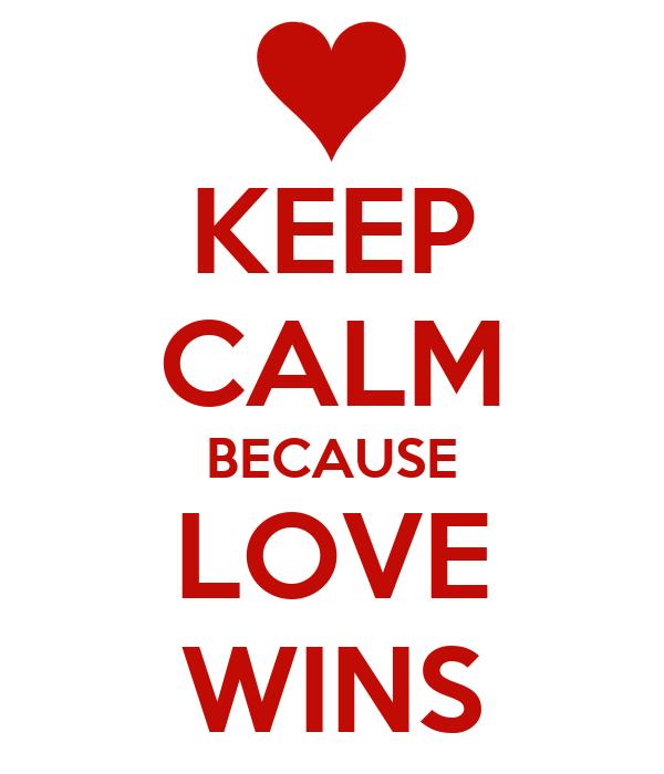 KEEP CALM BECAUSE LOVE WINS