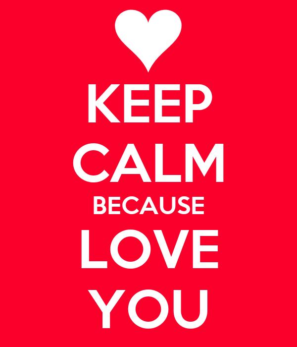 KEEP CALM BECAUSE LOVE YOU