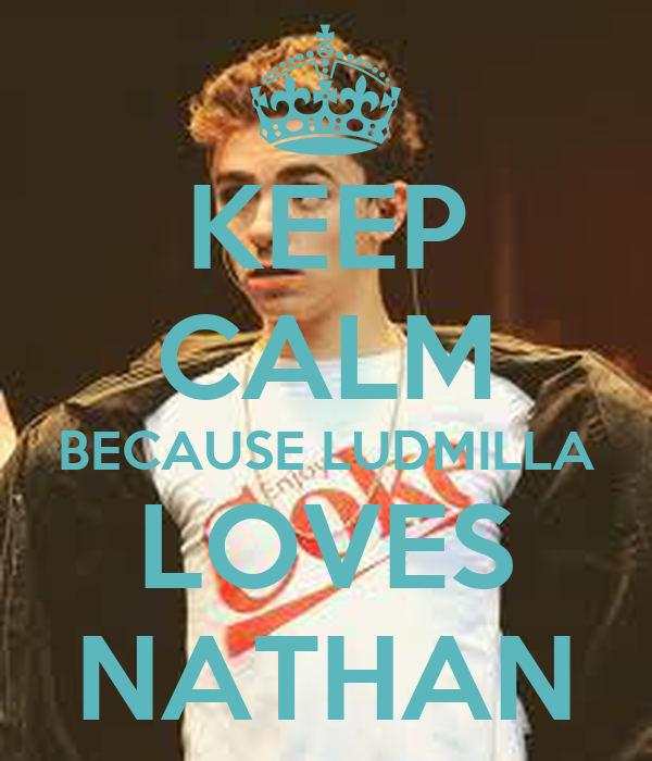 KEEP CALM BECAUSE LUDMILLA LOVES NATHAN