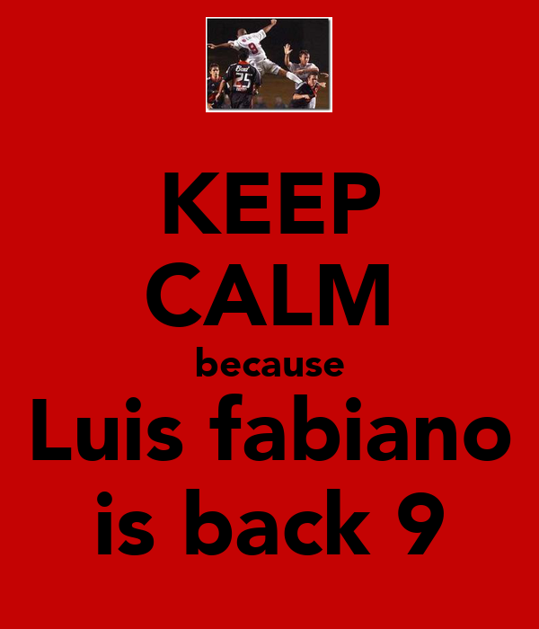 KEEP CALM because Luis fabiano is back 9