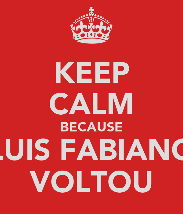 KEEP CALM BECAUSE LUIS FABIANO VOLTOU