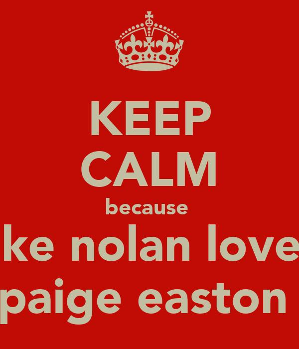 KEEP CALM because  luke nolan loves  paige easton