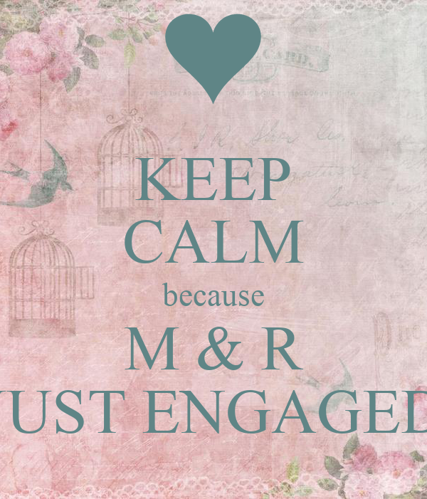 KEEP CALM Because M R JUST ENGAGED