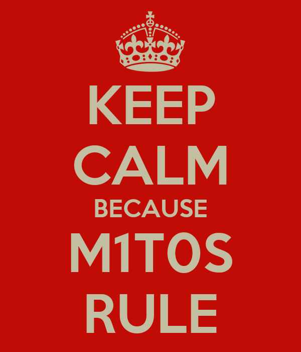 KEEP CALM BECAUSE M1T0S RULE