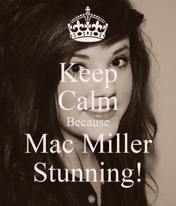 Keep Calm Because Mac Miller Stunning!
