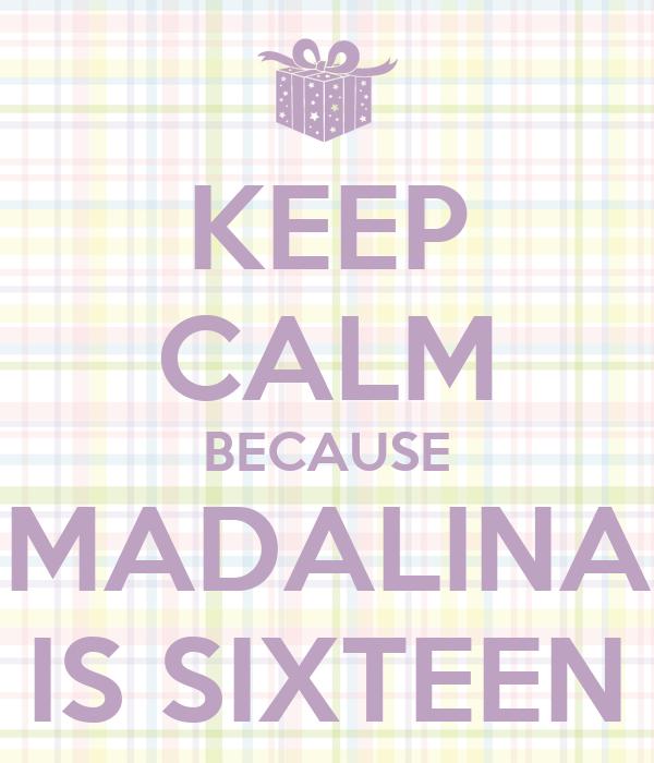KEEP CALM BECAUSE MADALINA IS SIXTEEN