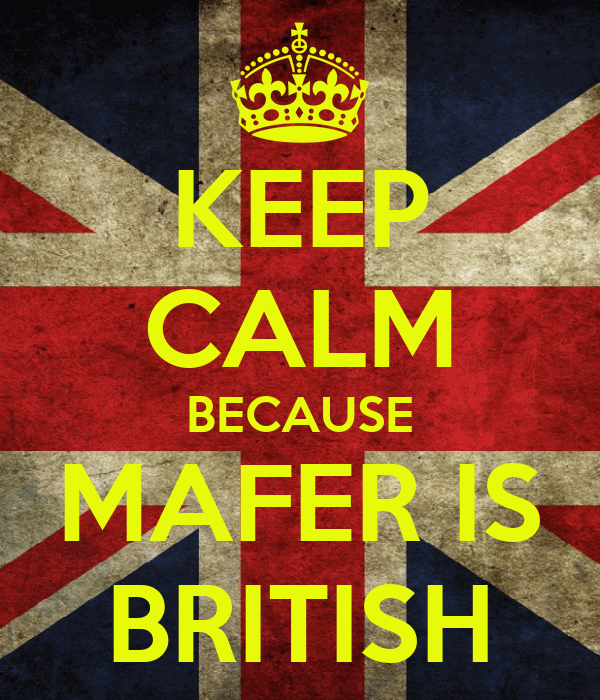 KEEP CALM BECAUSE MAFER IS BRITISH