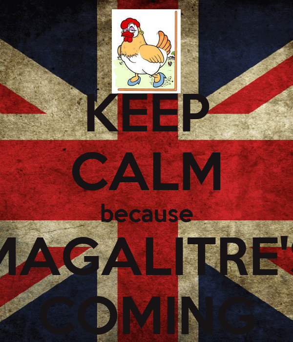 KEEP CALM because MAGALITRE'S COMING