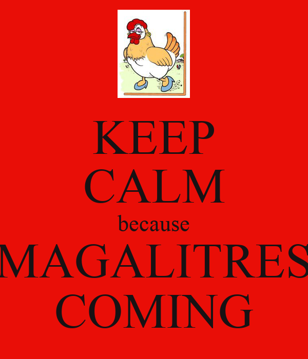 KEEP CALM because MAGALITRES COMING
