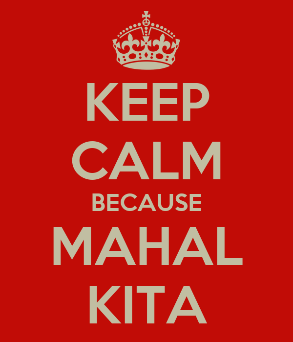 KEEP CALM BECAUSE MAHAL KITA