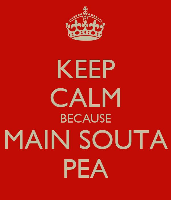 KEEP CALM BECAUSE MAIN SOUTA PEA