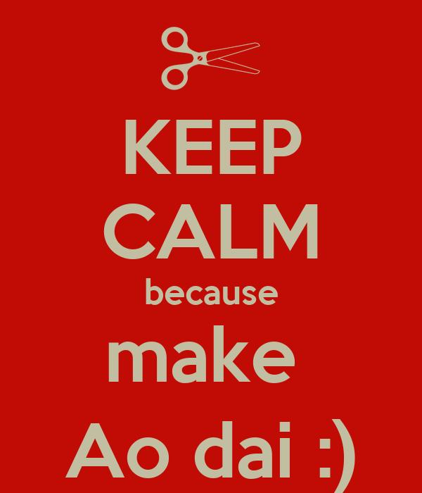 KEEP CALM because make  Ao dai :)