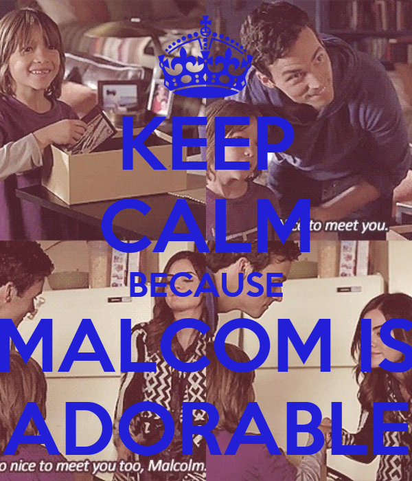 KEEP CALM BECAUSE MALCOM IS ADORABLE
