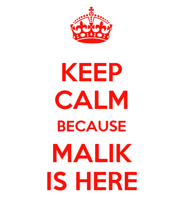 KEEP CALM BECAUSE MALIK IS HERE