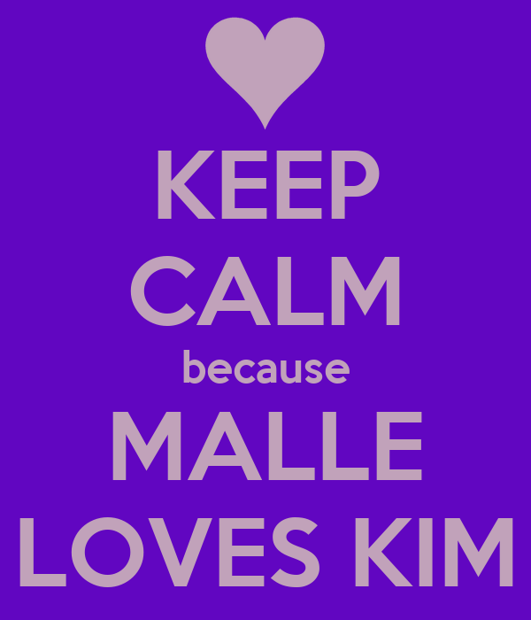 KEEP CALM because MALLE LOVES KIM