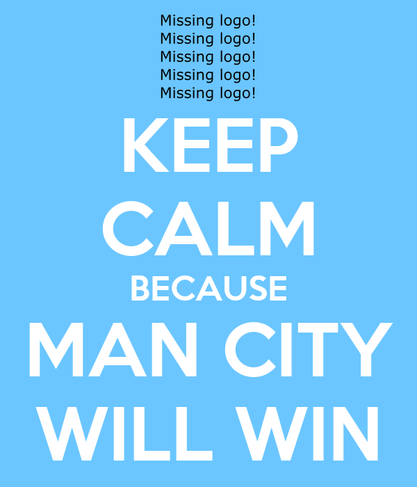KEEP CALM BECAUSE MAN CITY WILL WIN