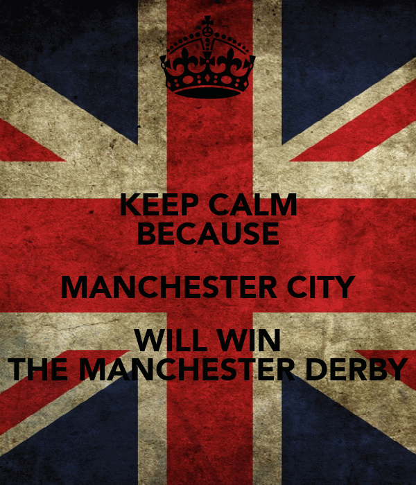 KEEP CALM BECAUSE MANCHESTER CITY WILL WIN THE MANCHESTER DERBY