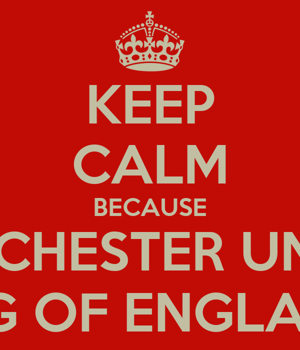 KEEP CALM BECAUSE MANCHESTER UNITED THE KING OF ENGLAND 2013