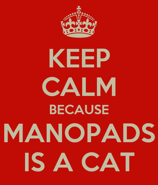 KEEP CALM BECAUSE MANOPADS IS A CAT