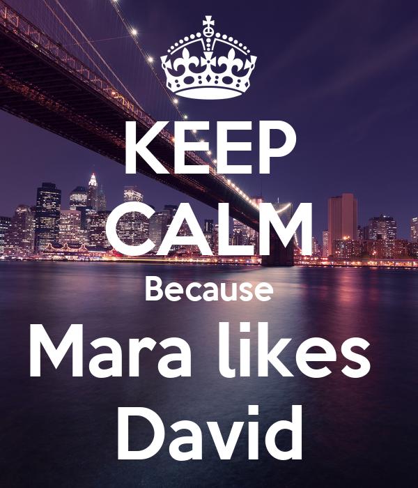 KEEP CALM Because Mara likes  David