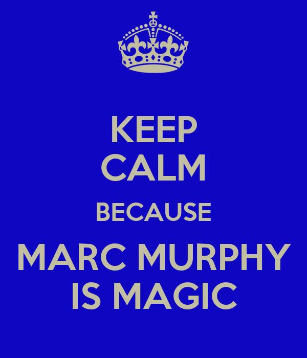 KEEP CALM BECAUSE MARC MURPHY IS MAGIC