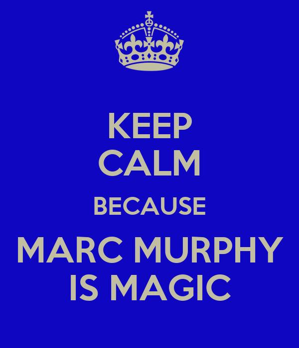 KEEP CALM BECAUSE MARC MURPHY IS MAGIC