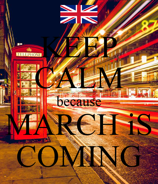 KEEP CALM because MARCH iS COMING