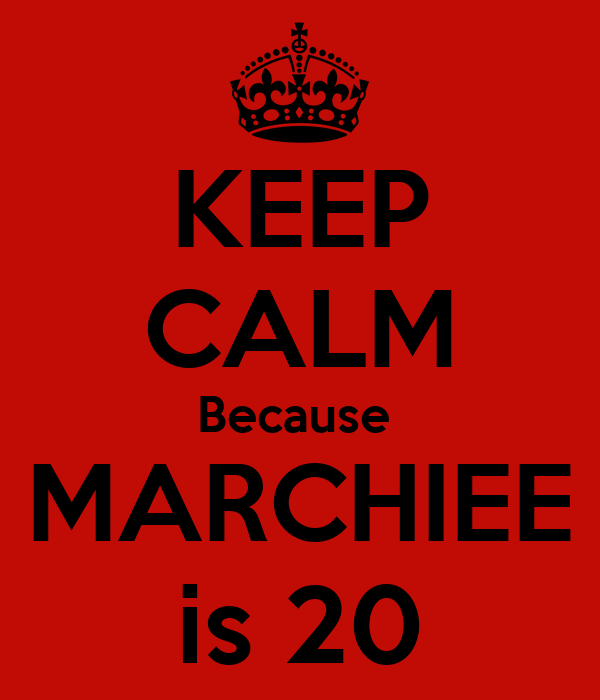 KEEP CALM Because  MARCHIEE is 20