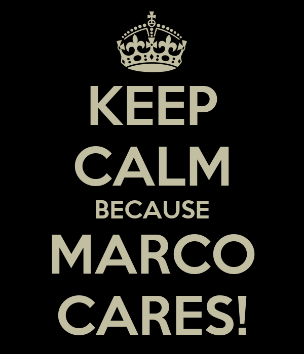 KEEP CALM BECAUSE MARCO CARES!