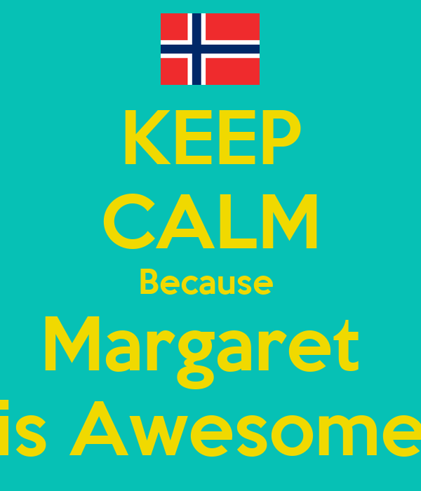 KEEP CALM Because  Margaret  is Awesome