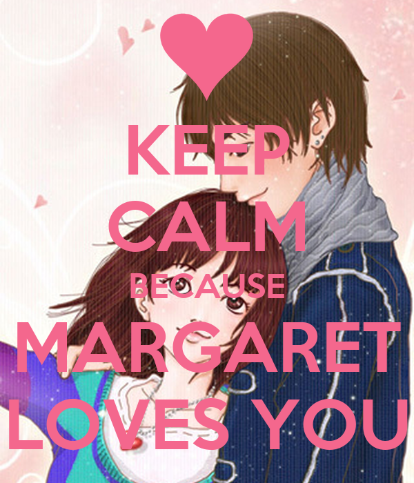 KEEP CALM BECAUSE MARGARET LOVES YOU