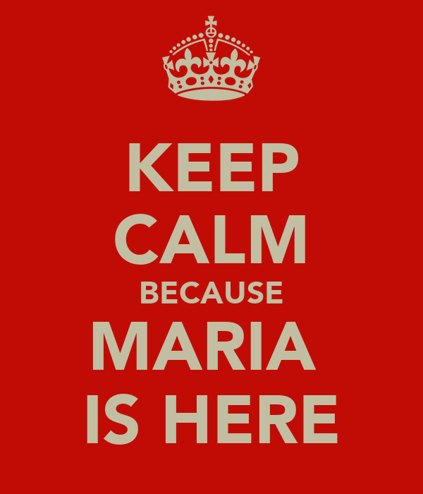 KEEP CALM BECAUSE MARIA  IS HERE