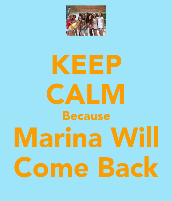 KEEP CALM Because Marina Will Come Back