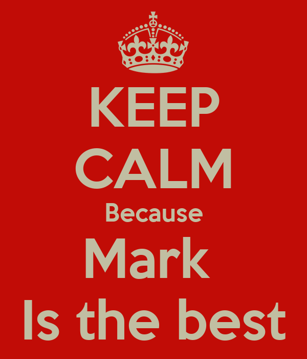KEEP CALM Because Mark  Is the best