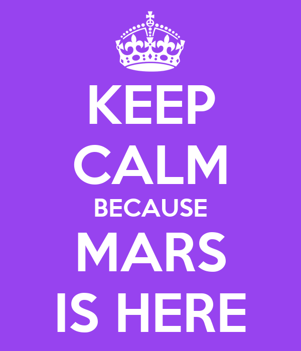 KEEP CALM BECAUSE MARS IS HERE