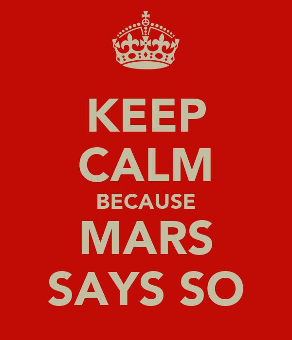 KEEP CALM BECAUSE MARS SAYS SO