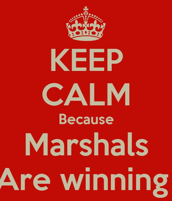KEEP CALM Because Marshals Are winning