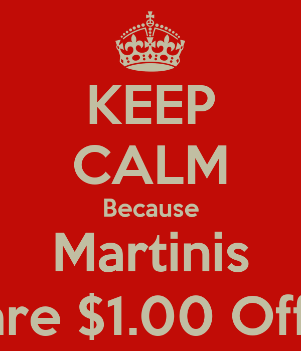 KEEP CALM Because Martinis are $1.00 Off!