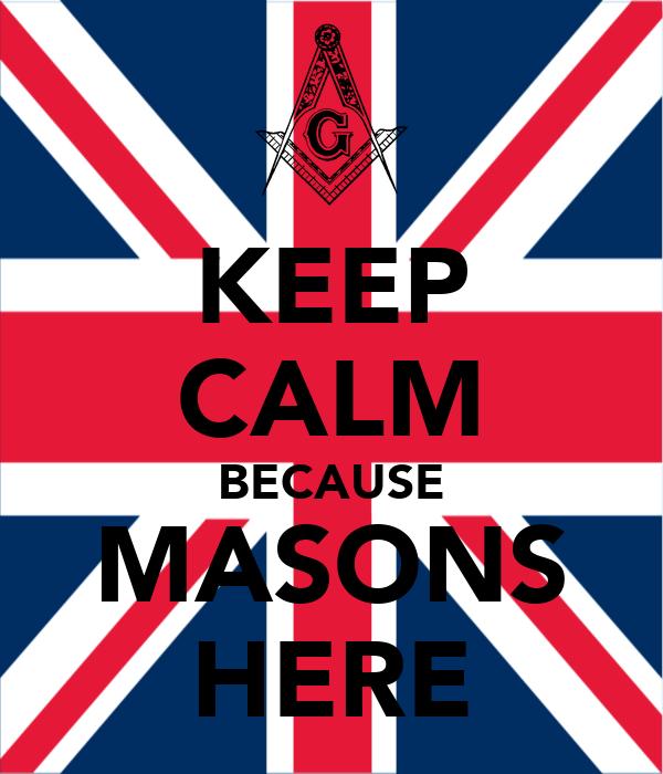 KEEP CALM BECAUSE MASONS HERE