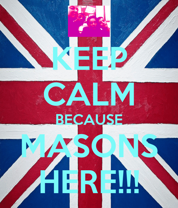 KEEP CALM BECAUSE MASONS HERE!!!