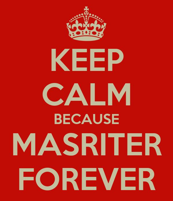 KEEP CALM BECAUSE MASRITER FOREVER